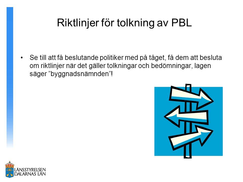 Riktlinjer för tolkning av PBL Se till att få beslutande politiker med på tåget, få dem att besluta om riktlinjer när det gäller tolkningar och bedömningar, lagen säger byggnadsnämnden !