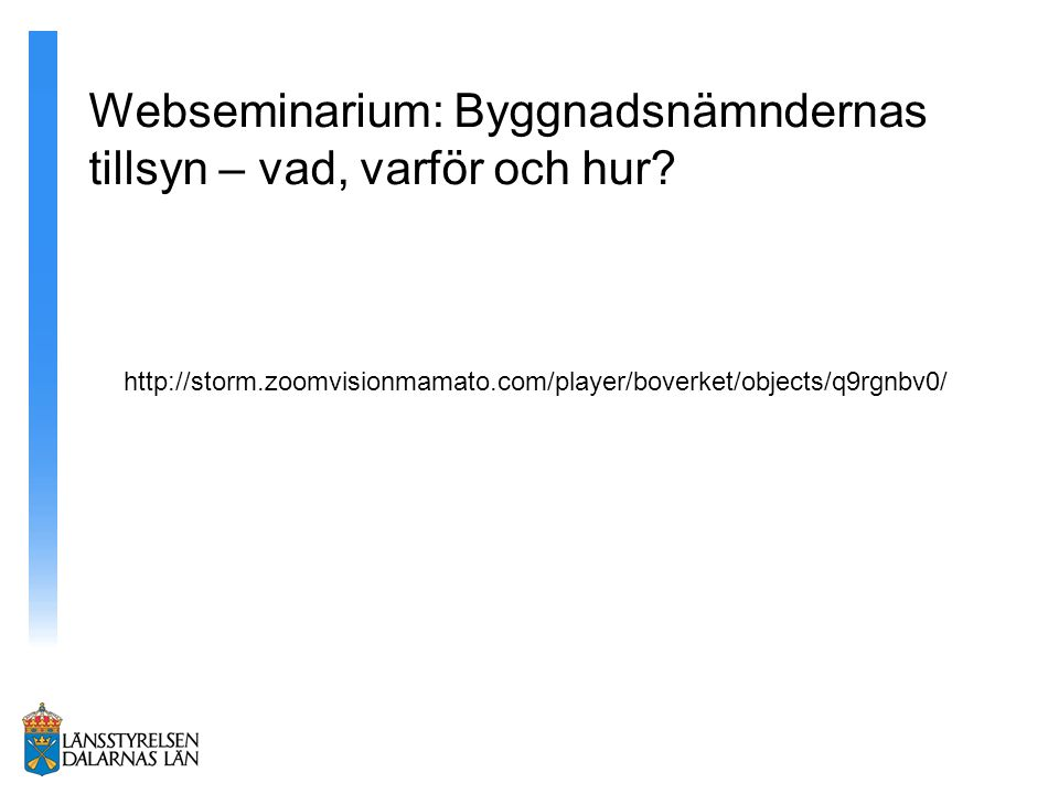 http://storm.zoomvisionmamato.com/player/boverket/objects/q9rgnbv0/ Webseminarium: Byggnadsnämndernas tillsyn – vad, varför och hur?