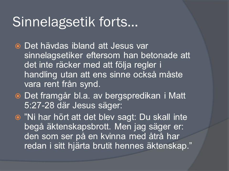 Sinnelagsetik forts…  Det hävdas ibland att Jesus var sinnelagsetiker eftersom han betonade att det inte räcker med att följa regler i handling utan att ens sinne också måste vara rent från synd.