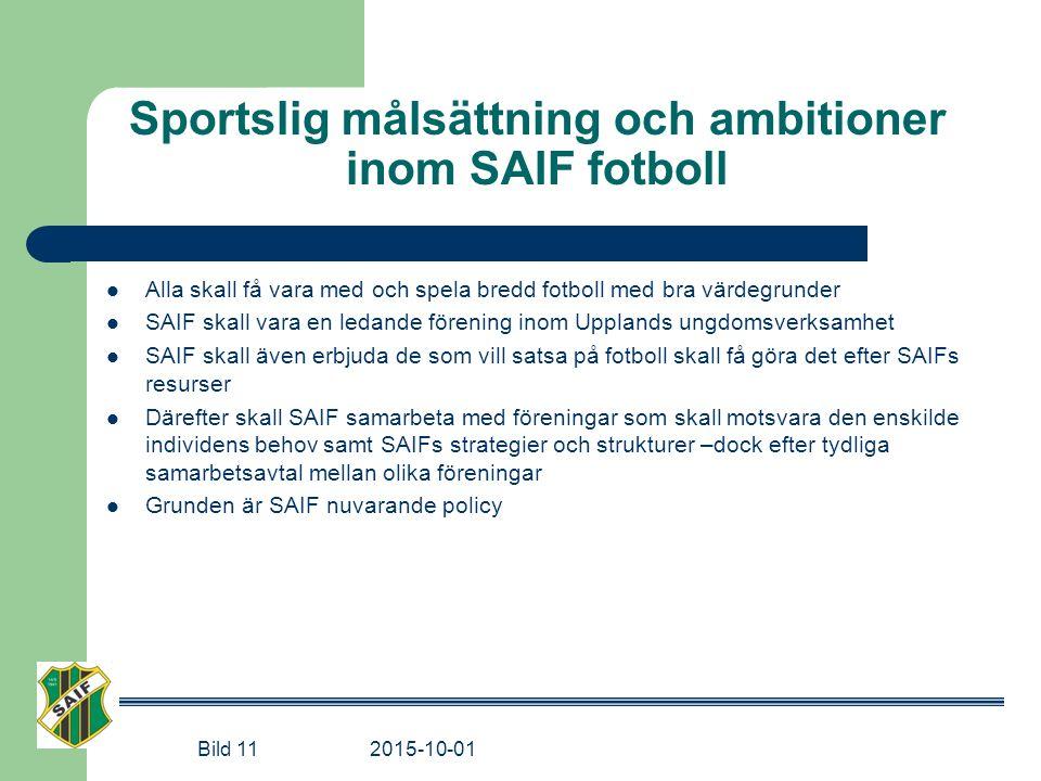 Sportslig målsättning och ambitioner inom SAIF fotboll Alla skall få vara med och spela bredd fotboll med bra värdegrunder SAIF skall vara en ledande