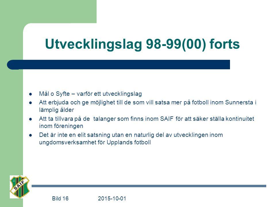 Utvecklingslag 98-99(00) forts Mål o Syfte – varför ett utvecklingslag Att erbjuda och ge möjlighet till de som vill satsa mer på fotboll inom Sunners