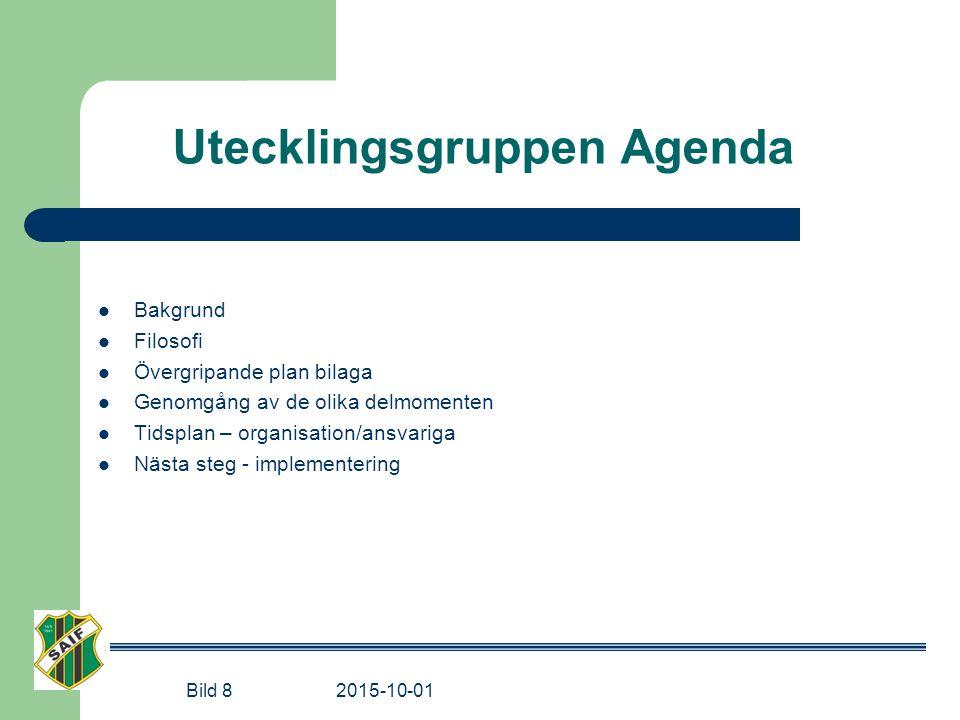 Utecklingsgruppen Agenda Bakgrund Filosofi Övergripande plan bilaga Genomgång av de olika delmomenten Tidsplan – organisation/ansvariga Nästa steg - implementering Bild 8 2015-10-01