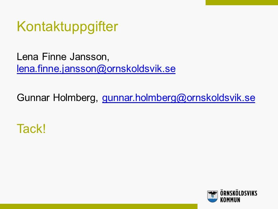 Kontaktuppgifter Lena Finne Jansson, lena.finne.jansson@ornskoldsvik.se lena.finne.jansson@ornskoldsvik.se Gunnar Holmberg, gunnar.holmberg@ornskoldsvik.segunnar.holmberg@ornskoldsvik.se Tack!