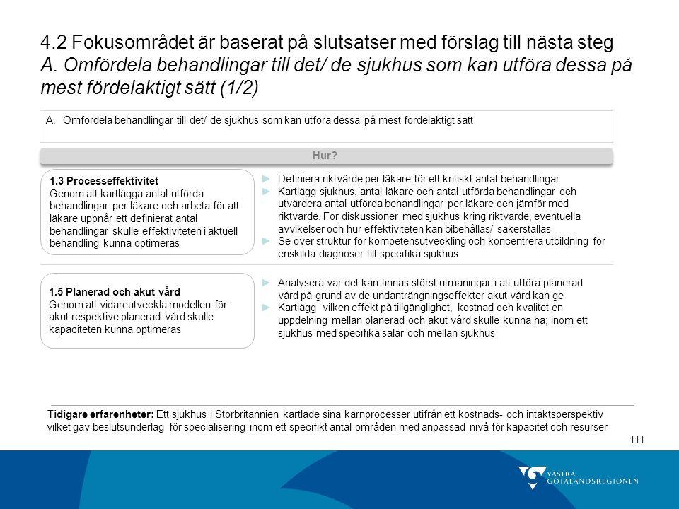 111 4.2 Fokusområdet är baserat på slutsatser med förslag till nästa steg A.