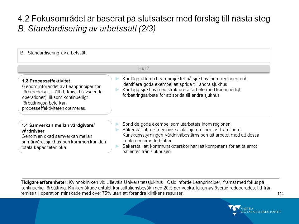 114 4.2 Fokusområdet är baserat på slutsatser med förslag till nästa steg B.