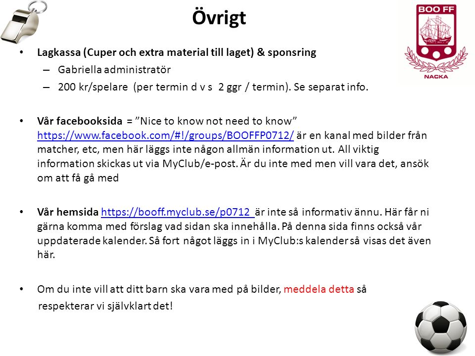 Övrigt Lagkassa (Cuper och extra material till laget) & sponsring – Gabriella administratör – 200 kr/spelare (per termin d v s 2 ggr / termin).