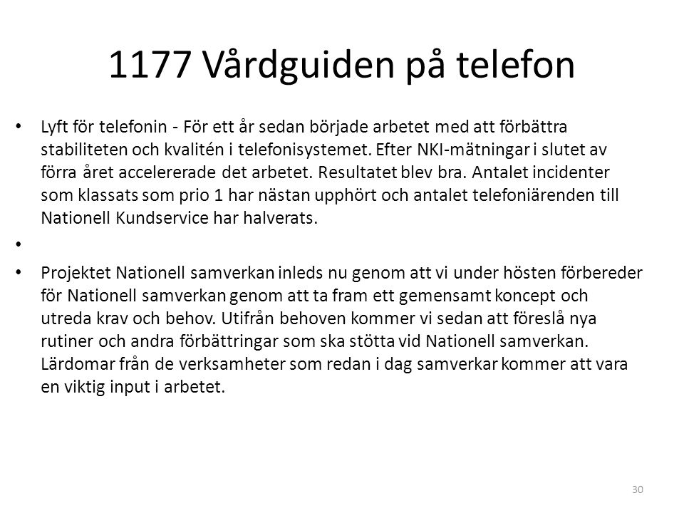 1177 Vårdguiden på telefon 30 Lyft för telefonin - För ett år sedan började arbetet med att förbättra stabiliteten och kvalitén i telefonisystemet.