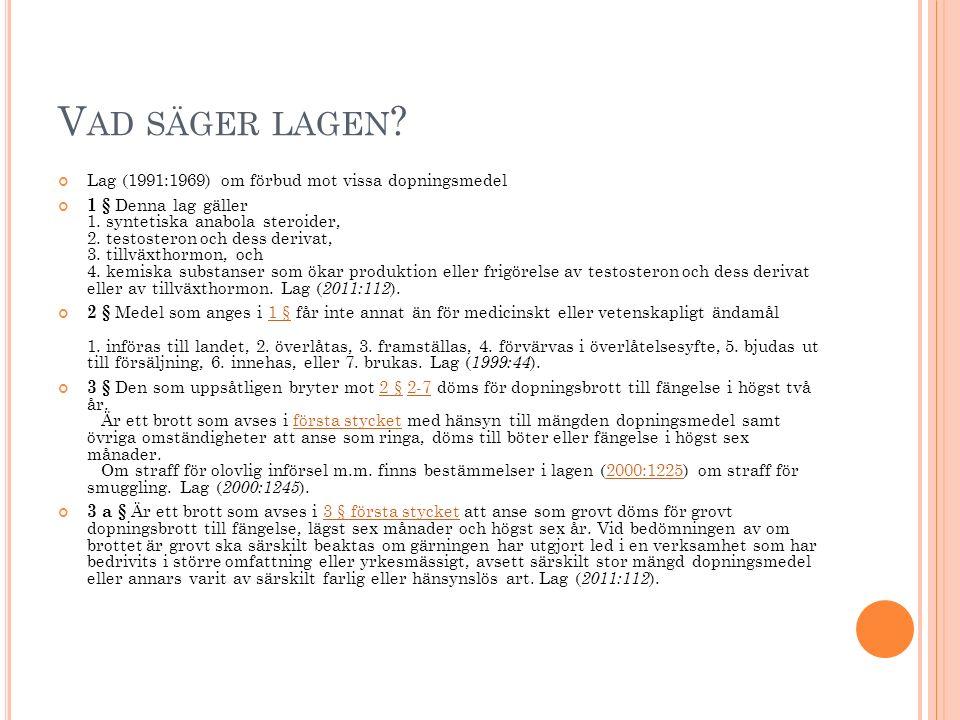 V AD SÄGER LAGEN ? Lag (1991:1969) om förbud mot vissa dopningsmedel 1 § Denna lag gäller 1. syntetiska anabola steroider, 2. testosteron och dess der