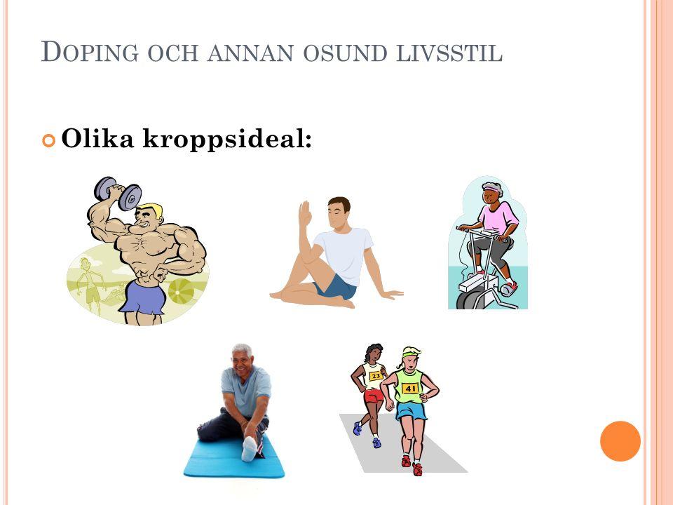 D OPING OCH ANNAN OSUND LIVSSTIL Olika kroppsideal: