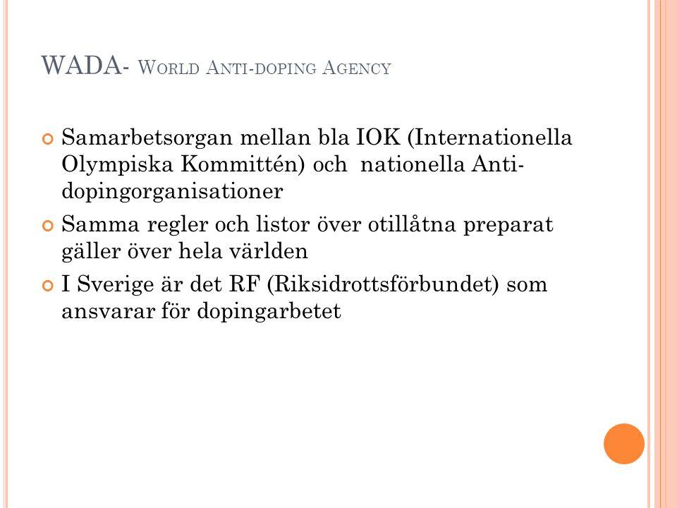 WADA- W ORLD A NTI - DOPING A GENCY Samarbetsorgan mellan bla IOK (Internationella Olympiska Kommittén) och nationella Anti- dopingorganisationer Samm