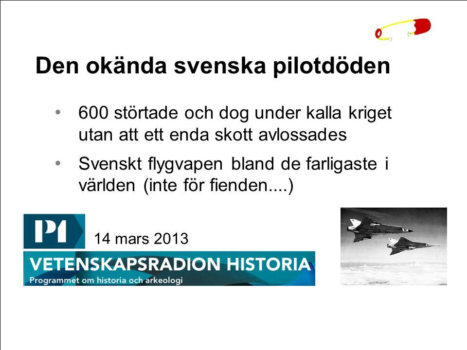 Den okända svenska pilotdöden 600 störtade och dog under kalla kriget utan att ett enda skott avlossades Svenskt flygvapen bland de farligaste i värld