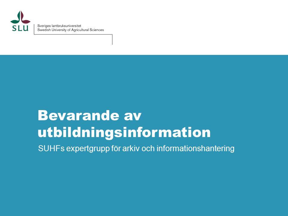 Bevarande av utbildningsinformation SUHFs expertgrupp för arkiv och informationshantering