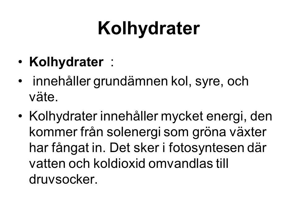 Kolhydrater delar i tre grupper 1) Sockerarter 2) Stärkelse 3) Cellulosa
