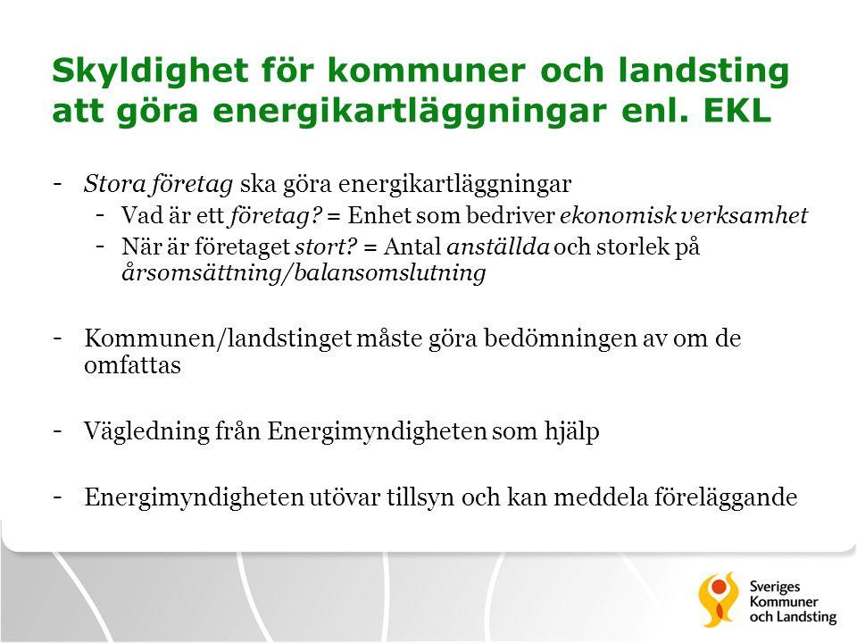 Skyldighet för kommuner och landsting att göra energikartläggningar enl. EKL - Stora företag ska göra energikartläggningar - Vad är ett företag? = Enh