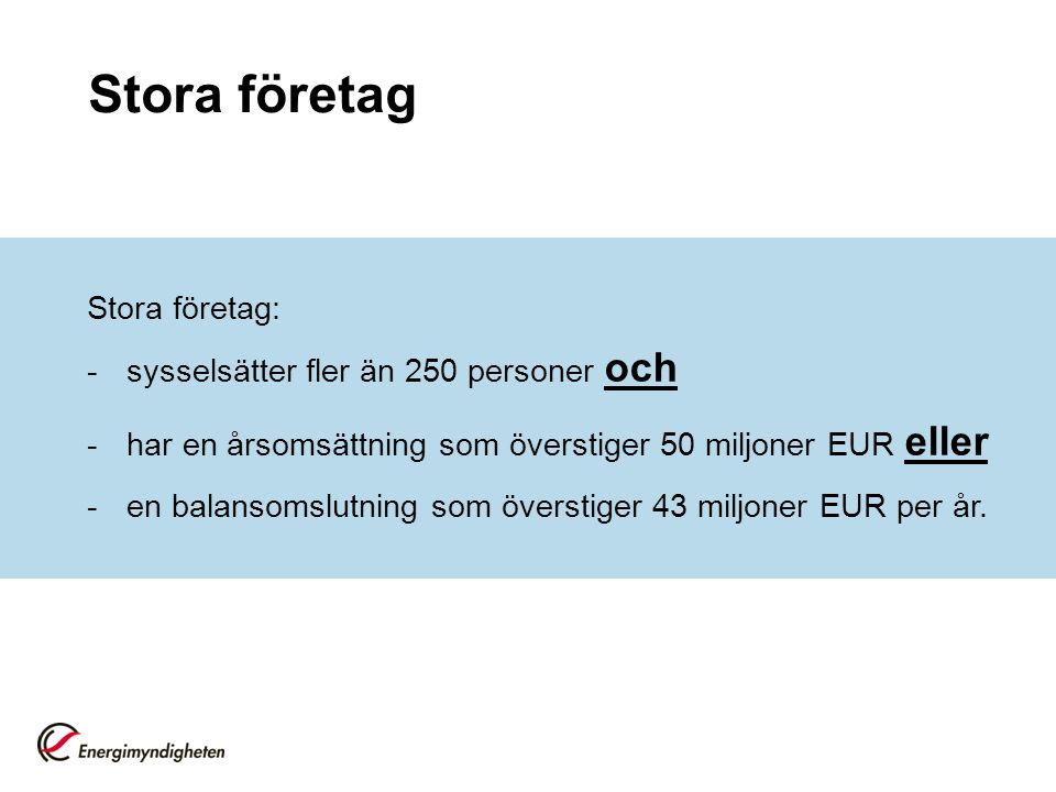 Stora företag Stora företag: -sysselsätter fler än 250 personer och -har en årsomsättning som överstiger 50 miljoner EUR eller -en balansomslutning so
