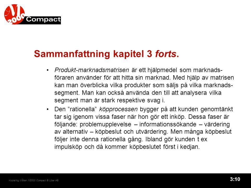 3:10 Kopiering tillåten. M2000 Compact © Liber AB Sammanfattning kapitel 3 forts. Produkt-marknadsmatrisen är ett hjälpmedel som marknads- föraren anv