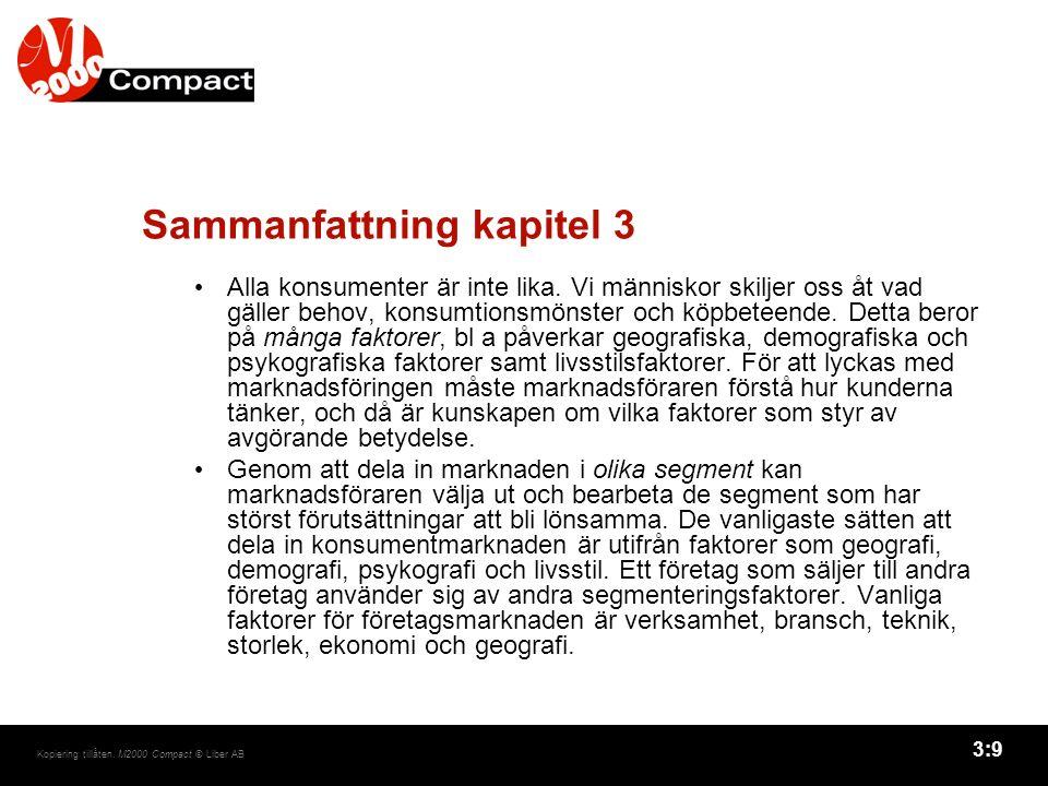 3:9 Kopiering tillåten. M2000 Compact © Liber AB Sammanfattning kapitel 3 Alla konsumenter är inte lika. Vi människor skiljer oss åt vad gäller behov,