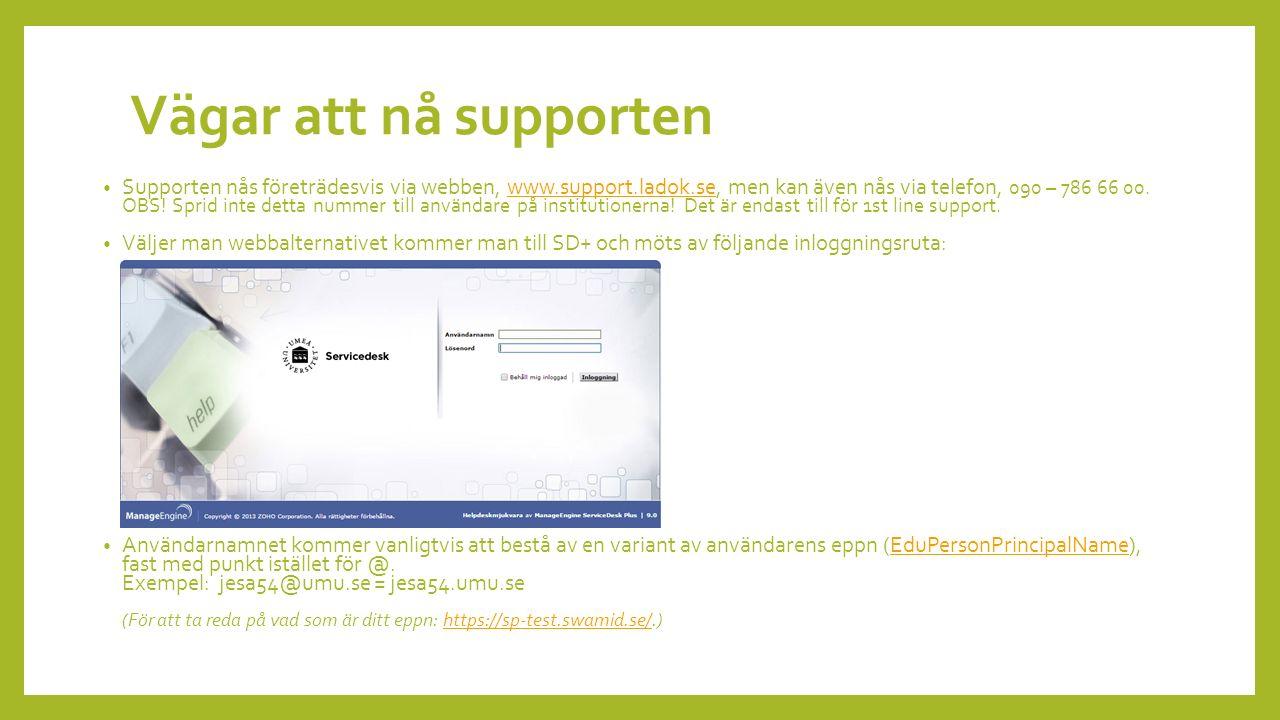 Vägar att nå supporten Supporten nås företrädesvis via webben, www.support.ladok.se, men kan även nås via telefon, 090 – 786 66 00.