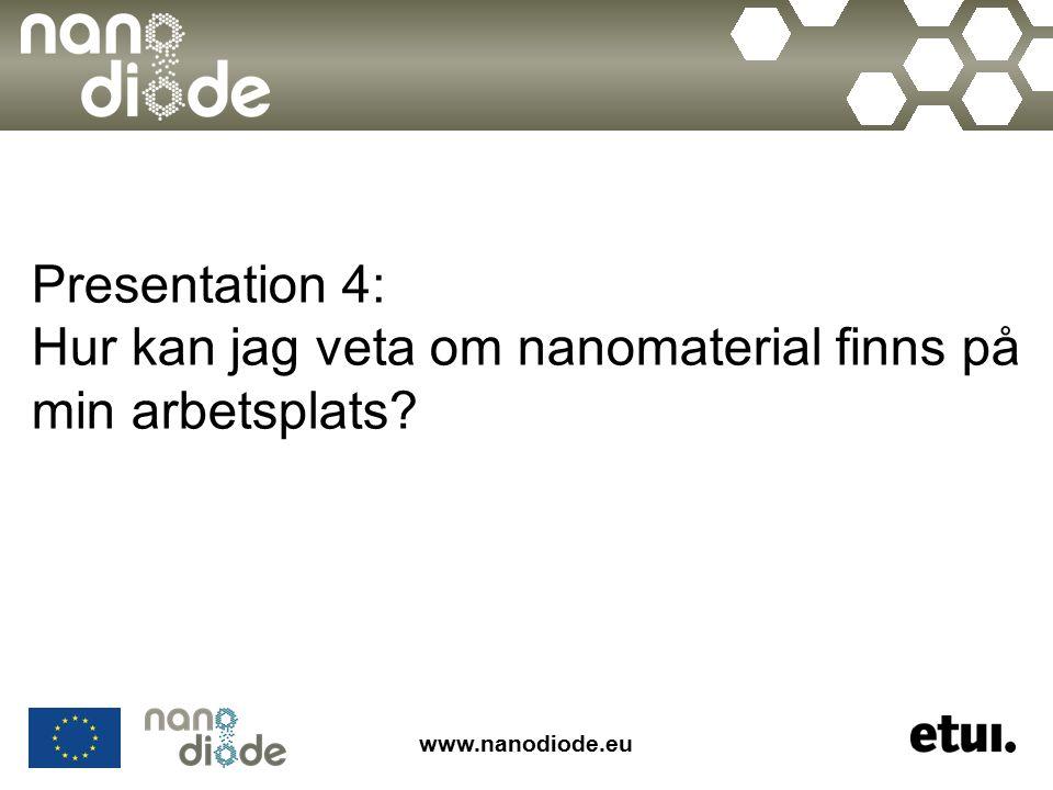 www.nanodiode.eu Presentation 4: Hur kan jag veta om nanomaterial finns på min arbetsplats?