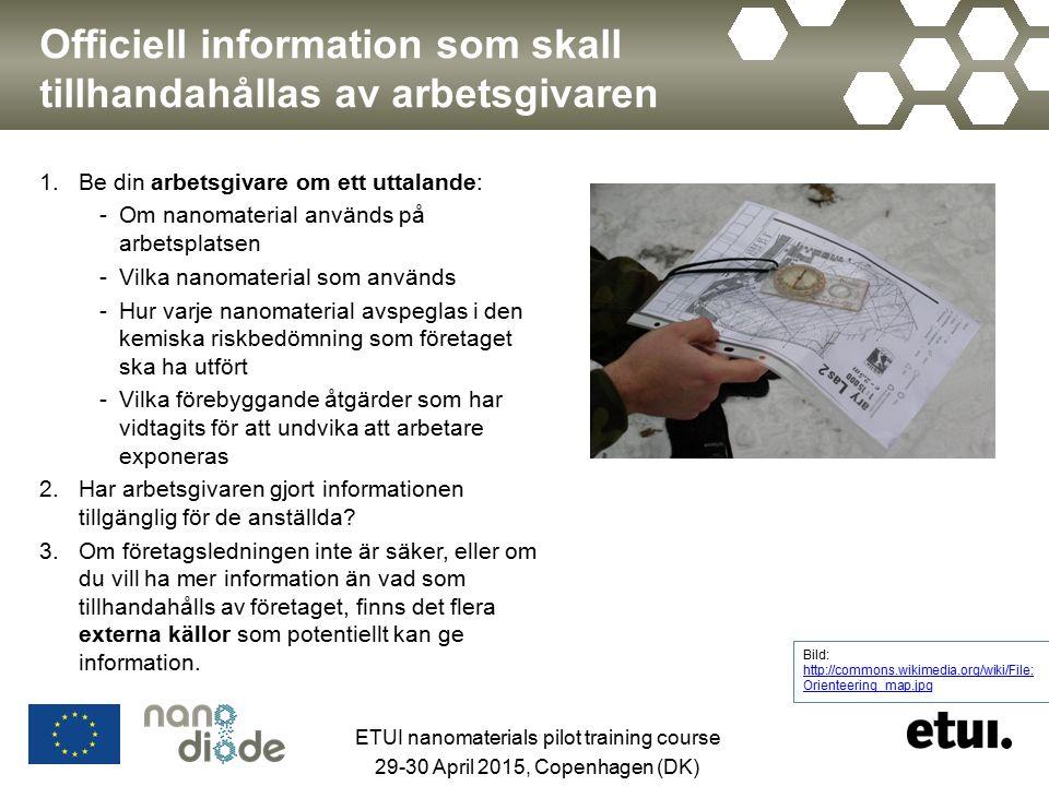 Officiell information som skall tillhandahållas av arbetsgivaren 1.Be din arbetsgivare om ett uttalande: -Om nanomaterial används på arbetsplatsen -Vilka nanomaterial som används -Hur varje nanomaterial avspeglas i den kemiska riskbedömning som företaget ska ha utfört -Vilka förebyggande åtgärder som har vidtagits för att undvika att arbetare exponeras 2.Har arbetsgivaren gjort informationen tillgänglig för de anställda.