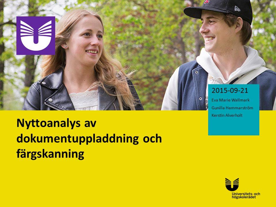 Sv Nyttoanalys av dokumentuppladdning och färgskanning 2015-09-21 Eva Marie Wallmark Gunilla Hammarström Kerstin Alverholt