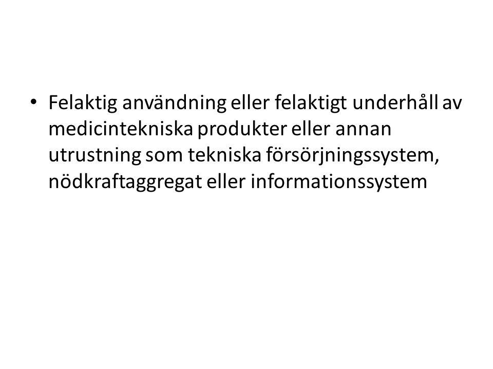 Felaktig användning eller felaktigt underhåll av medicintekniska produkter eller annan utrustning som tekniska försörjningssystem, nödkraftaggregat eller informationssystem