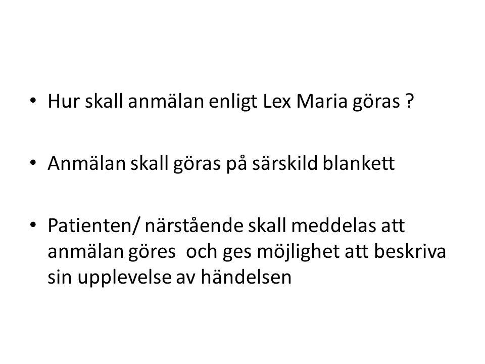 Hur skall anmälan enligt Lex Maria göras .
