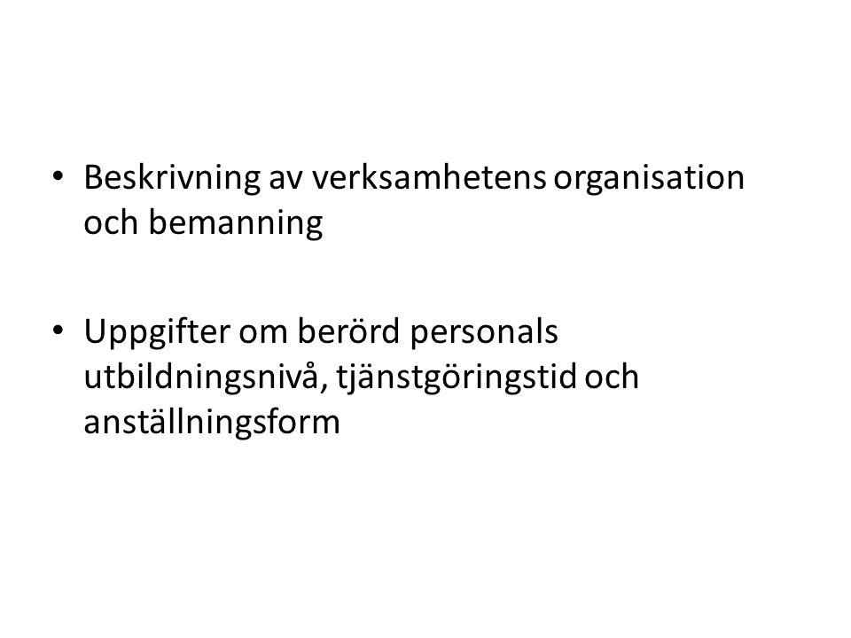 Beskrivning av verksamhetens organisation och bemanning Uppgifter om berörd personals utbildningsnivå, tjänstgöringstid och anställningsform