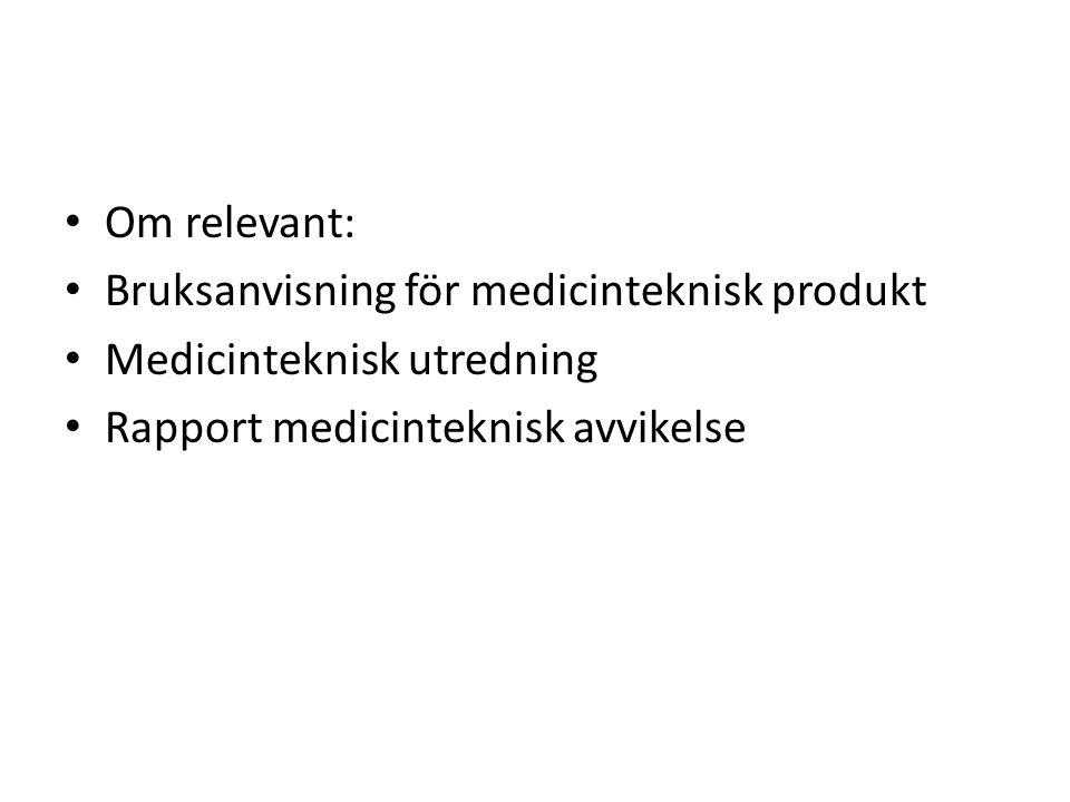Om relevant: Bruksanvisning för medicinteknisk produkt Medicinteknisk utredning Rapport medicinteknisk avvikelse