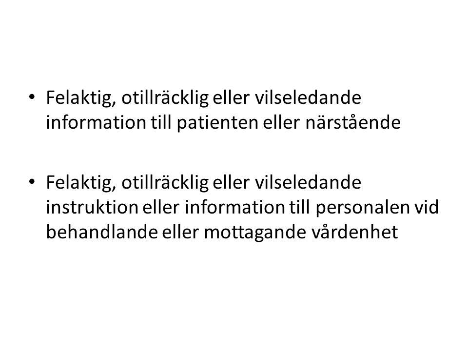 Felaktig, otillräcklig eller vilseledande information till patienten eller närstående Felaktig, otillräcklig eller vilseledande instruktion eller information till personalen vid behandlande eller mottagande vårdenhet