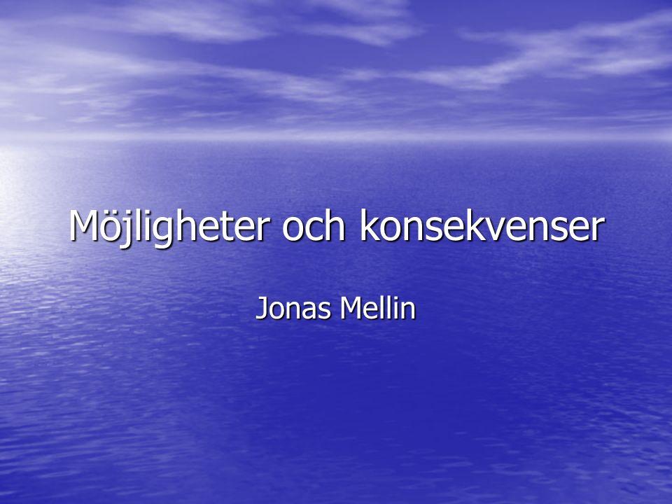 Möjligheter och konsekvenser Jonas Mellin