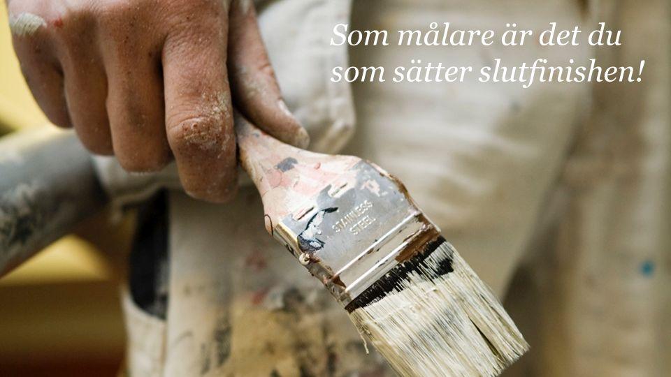 Som målare är det du som sätter slutfinishen!