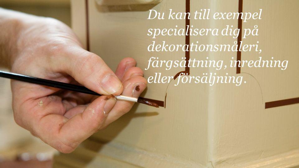 Du kan till exempel specialisera dig på dekorationsmåleri, färgsättning, inredning eller försäljning.