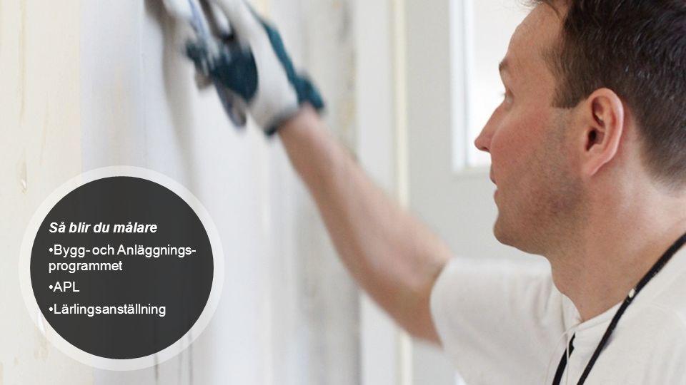 Så blir du målare Bygg- och Anläggnings- programmet APL Lärlingsanställning