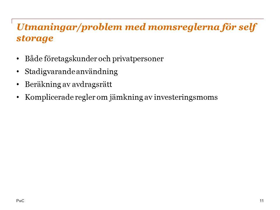 PwC Utmaningar/problem med momsreglerna för self storage Både företagskunder och privatpersoner Stadigvarande användning Beräkning av avdragsrätt Komplicerade regler om jämkning av investeringsmoms 11