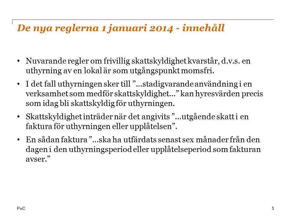 PwC De nya reglerna 1 januari 2014 - innehåll Nuvarande regler om frivillig skattskyldighet kvarstår, d.v.s.