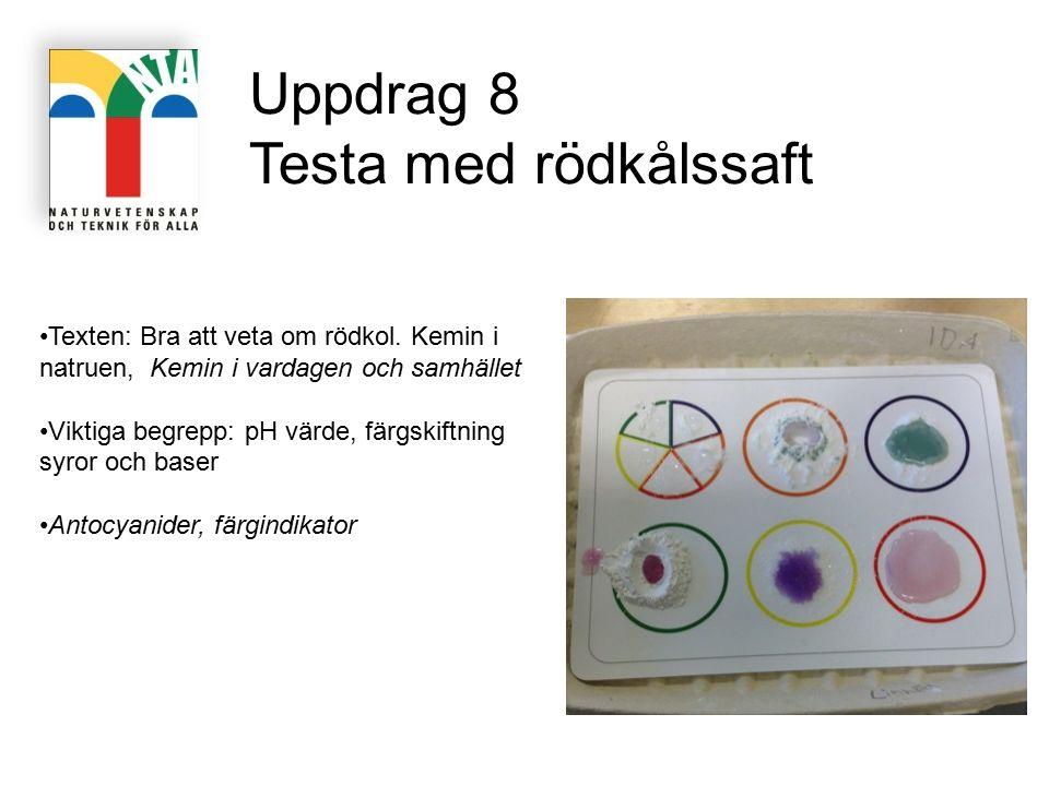 Uppdrag 8 Testa med rödkålssaft Texten: Bra att veta om rödkol. Kemin i natruen, Kemin i vardagen och samhället Viktiga begrepp: pH värde, färgskiftni