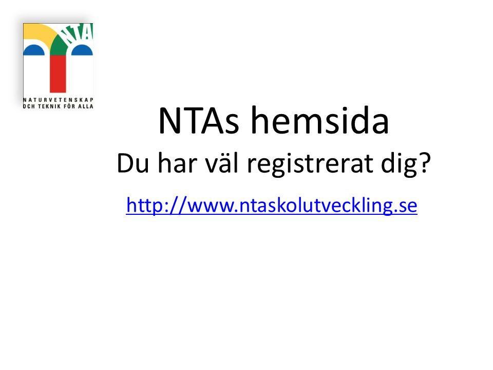 NTAs hemsida Du har väl registrerat dig? http://www.ntaskolutveckling.se