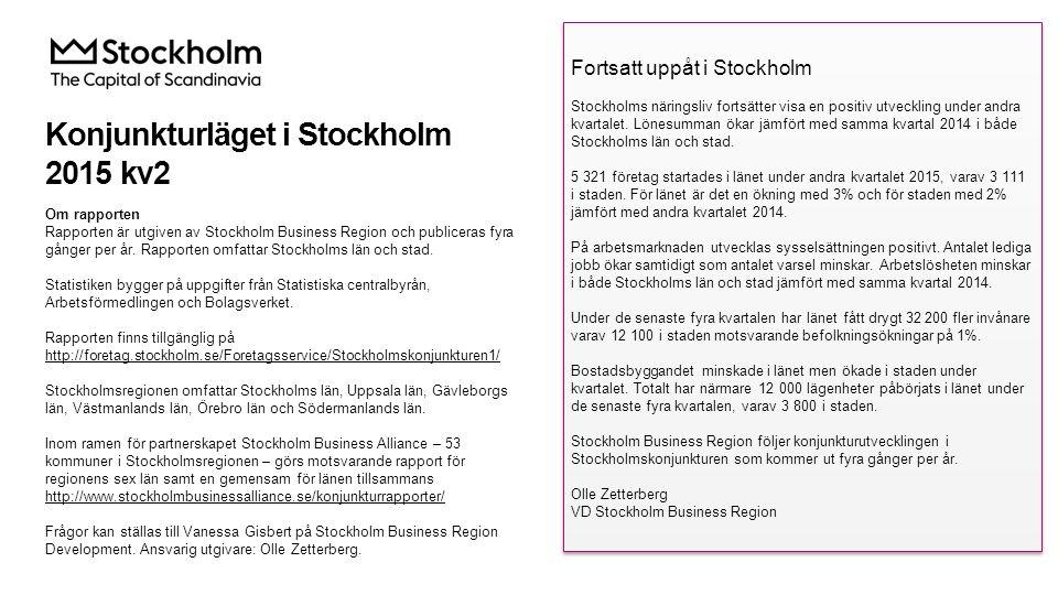 Konjunkturläget i Stockholm 2015 kv2 Fortsatt uppåt i Stockholm Stockholms näringsliv fortsätter visa en positiv utveckling under andra kvartalet.