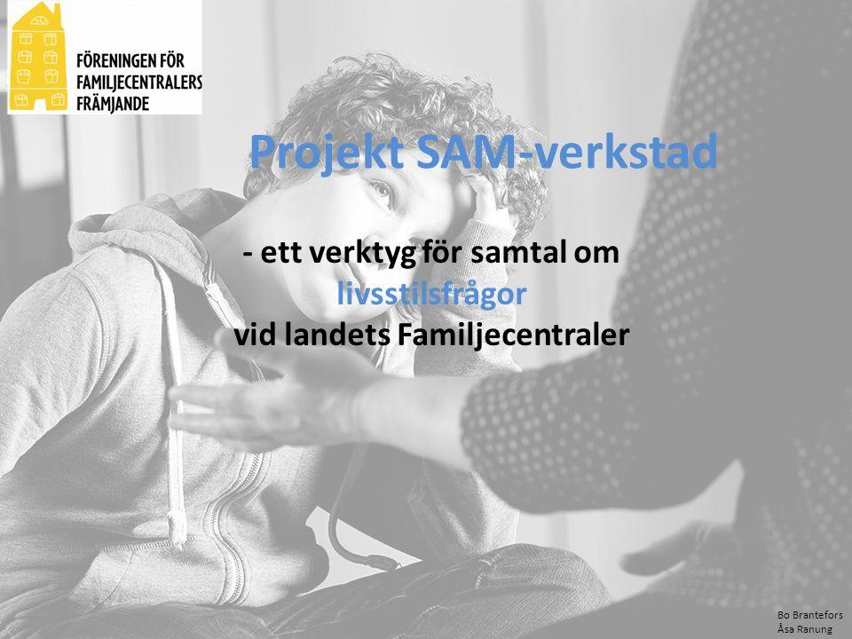 Bo Brantefors Åsa Ranung - ett verktyg för samtal om livsstilsfrågor vid landets Familjecentraler Projekt SAM-verkstad