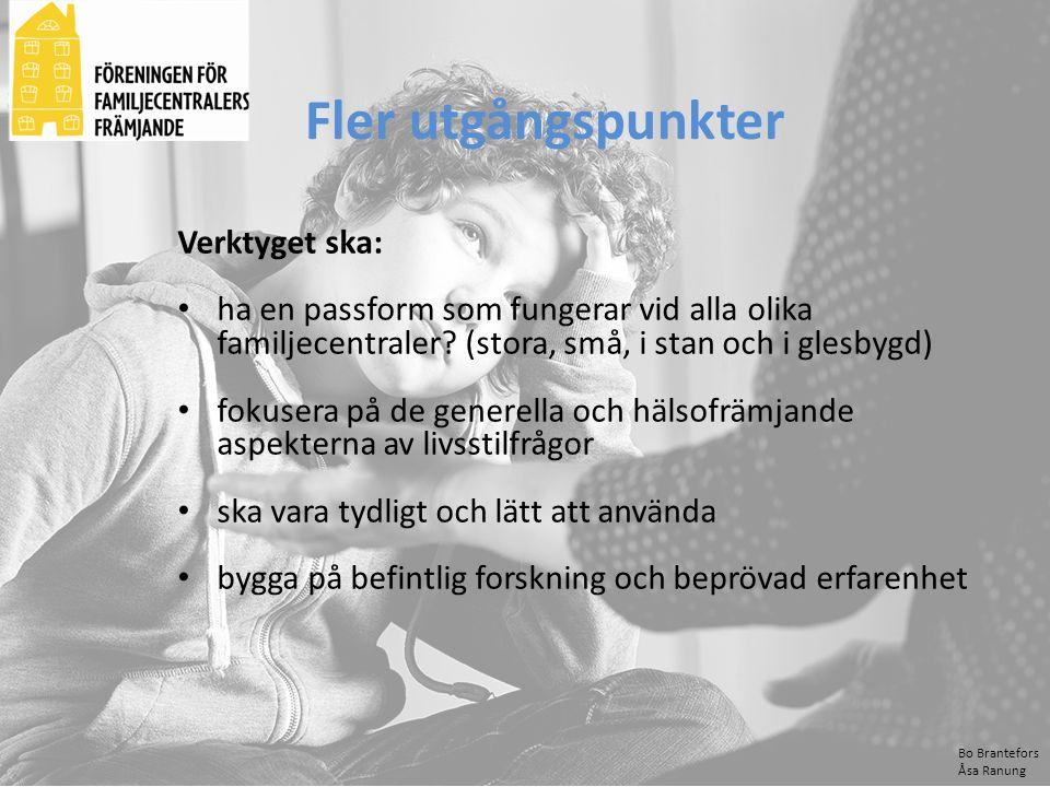 Bo Brantefors Åsa Ranung Fler utgångspunkter Verktyget ska: ha en passform som fungerar vid alla olika familjecentraler? (stora, små, i stan och i gle