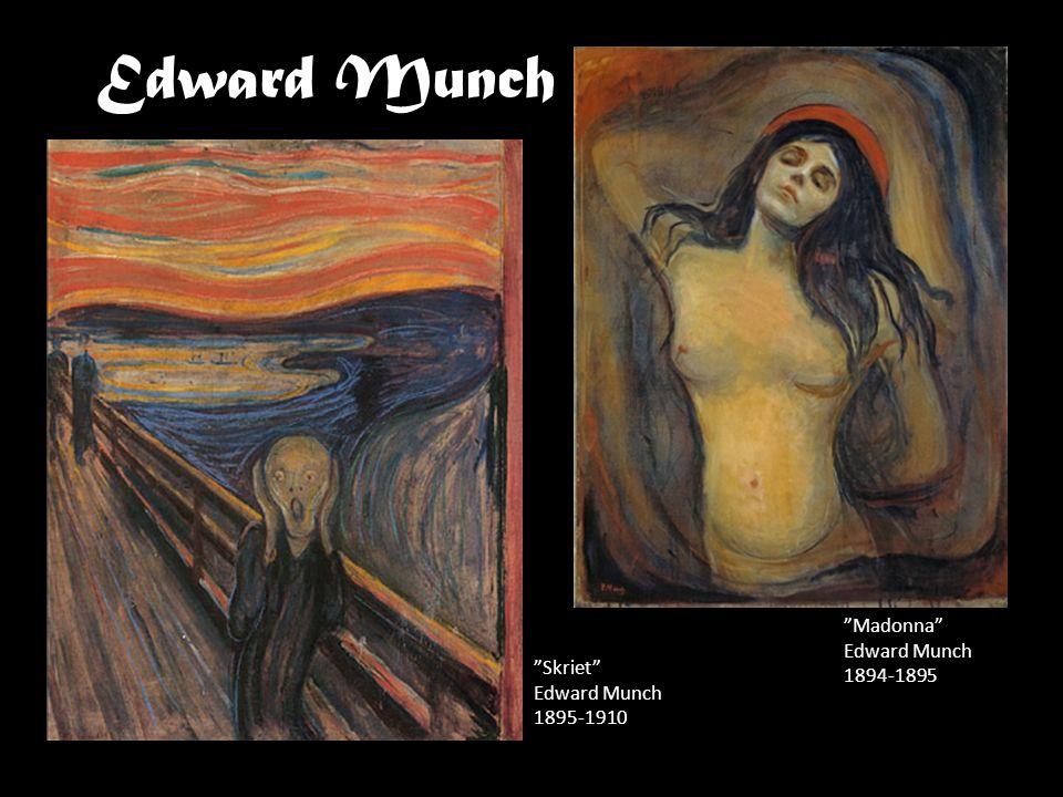 "Edward Munch ""Skriet"" Edward Munch 1895-1910 ""Madonna"" Edward Munch 1894-1895"