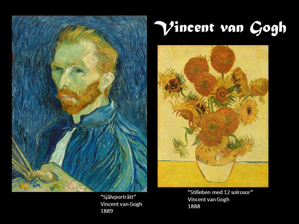 "Vincent van Gogh ""Självporträtt"" Vincent van Gogh 1889 ""Stilleben med 12 solrosor"" Vincent van Gogh 1888"