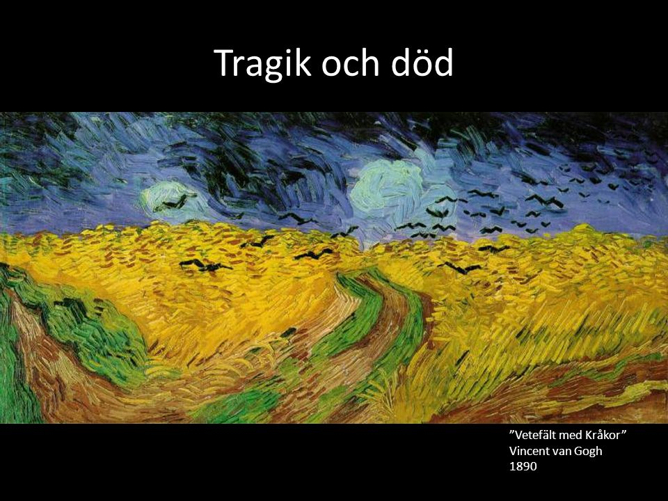 """Tragik och död """"Vetefält med Kråkor"""" Vincent van Gogh 1890"""