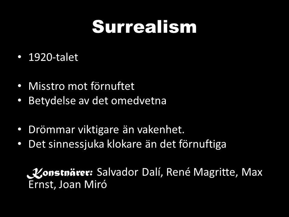 Surrealism 1920-talet Misstro mot förnuftet Betydelse av det omedvetna Drömmar viktigare än vakenhet. Det sinnessjuka klokare än det förnuftiga Konstn