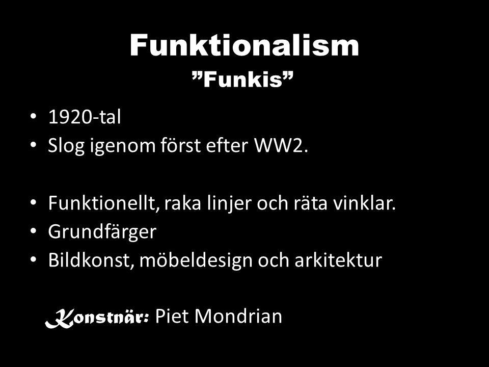 Funktionalism 1920-tal Slog igenom först efter WW2. Funktionellt, raka linjer och räta vinklar. Grundfärger Bildkonst, möbeldesign och arkitektur Kons