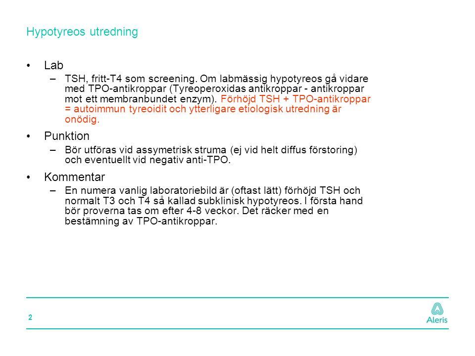 2 Hypotyreos utredning Lab –TSH, fritt-T4 som screening. Om labmässig hypotyreos gå vidare med TPO-antikroppar (Tyreoperoxidas antikroppar - antikropp