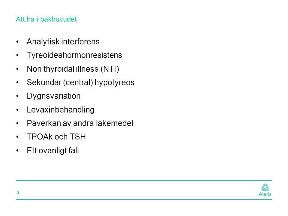 4 Att ha i bakhuvudet Analytisk interferens Tyreoideahormonresistens Non thyroidal illness (NTI) Sekundär (central) hypotyreos Dygnsvariation Levaxinbehandling Påverkan av andra läkemedel TPOAk och TSH Ett ovanligt fall