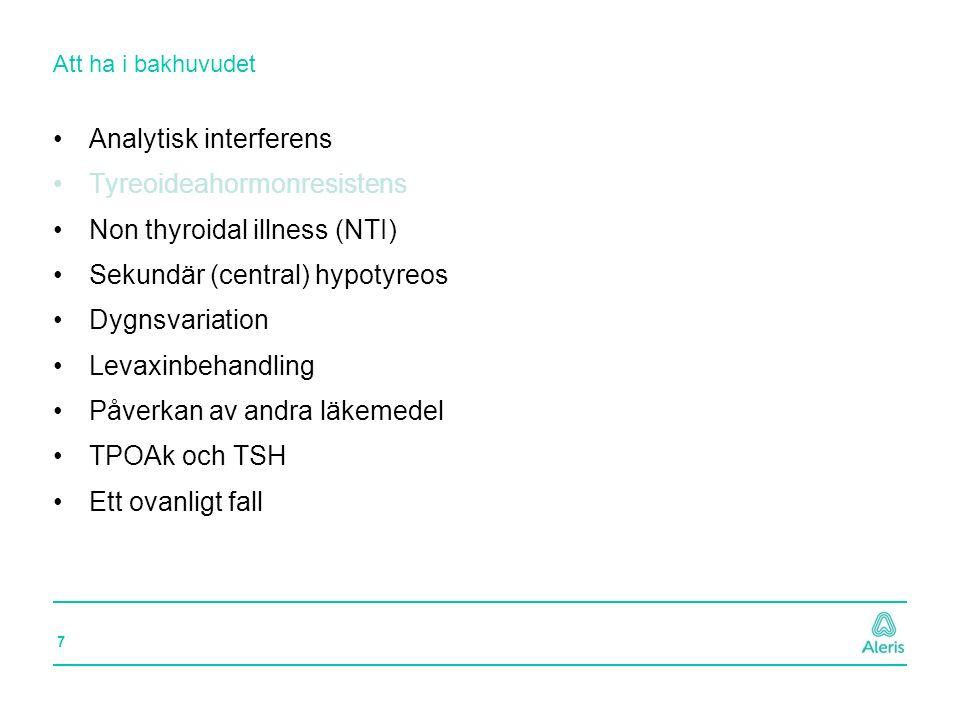 18 Att ha i bakhuvudet Analytisk interferens Tyreoideahormonresistens Non thyroidal illness (NTI) Sekundär (central) hypotyreos Dygnsvariation Levaxinbehandling Påverkan av andra läkemedel TPOAk och TSH Ett ovanligt fall