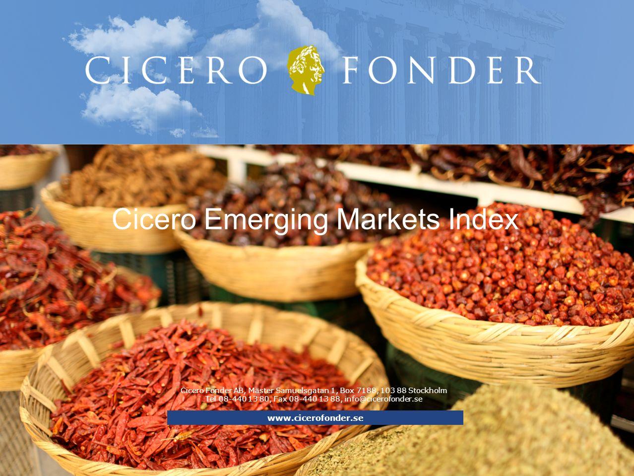 Cicero Fonder AB, Mäster Samuelsgatan 1, Box 7188, 103 88 Stockholm Tel 08-440 13 80, Fax 08-440 13 88, info@cicerofonder.se Cicero Emerging Markets Index www.cicerofonder.se